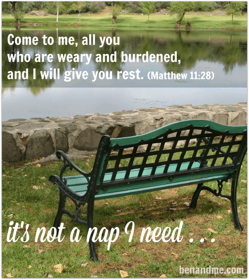 Weary and Burdened — it's not a nap I need . . .