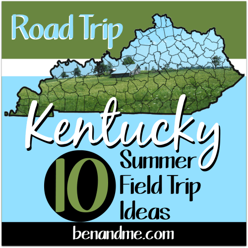 Road Trip Kentucky: 10 Summer Field Trip Ideas