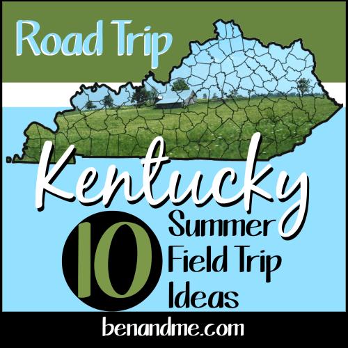 Road Trip Kentucky: 10 Summer Field Trip Ideas