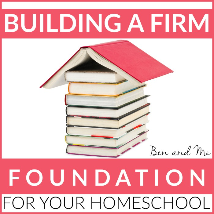 Building a Firm Foundation for Your Homeschool