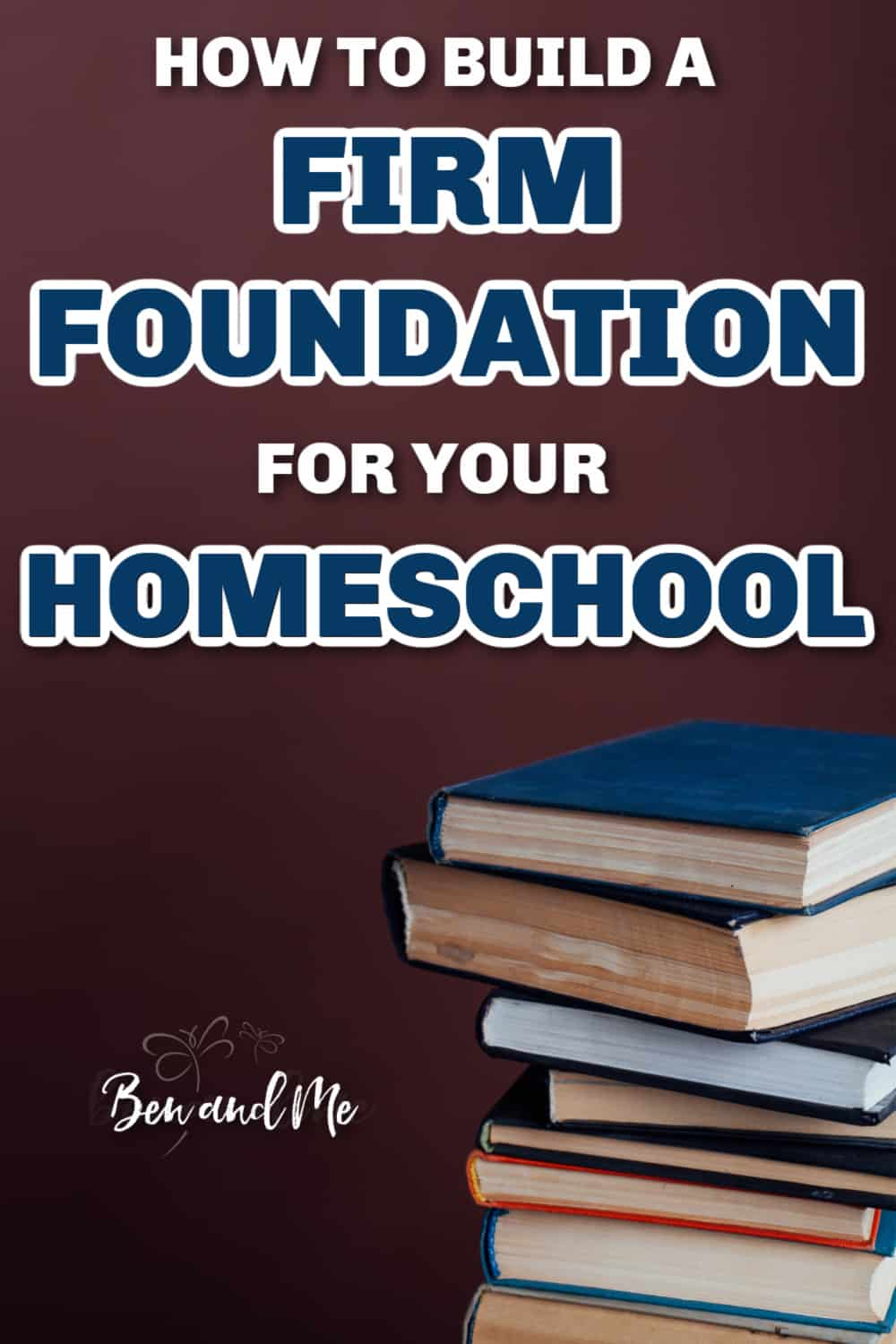 Learn how to build a firm foundation for your homeschool that goes beyond reading, writing, math, and science. #homeschool #howtohomeschool #christianhomeschooling