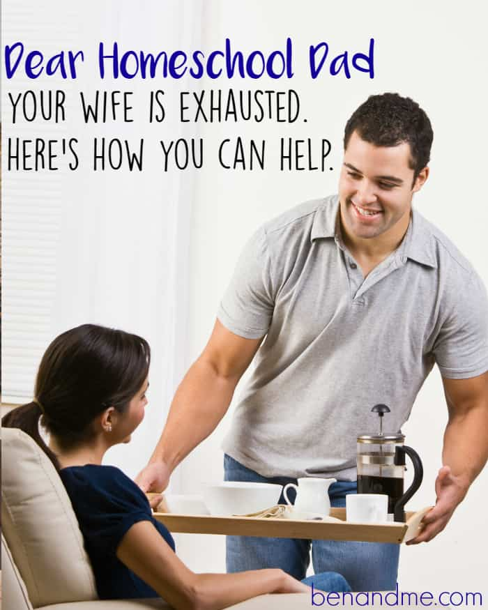 Dear Homeschool Dad . . . you wife is exhausted.