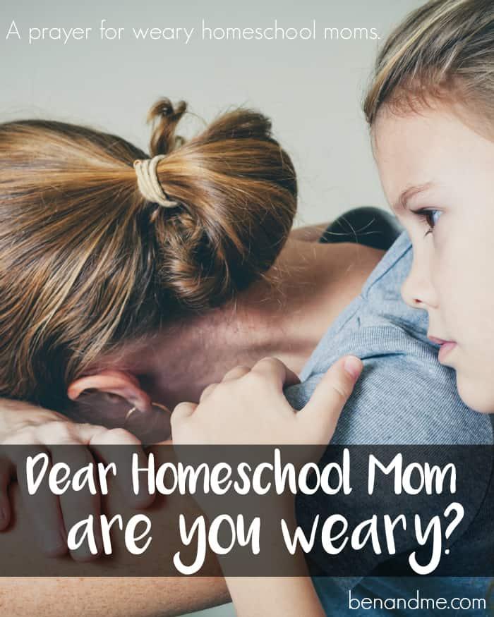 Dear Homeschool Mom . . . are you weary?