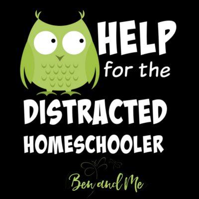 Help for the Distracted Homeschooler