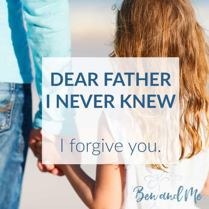 Dear Father I Never Knew . . . I forgive you