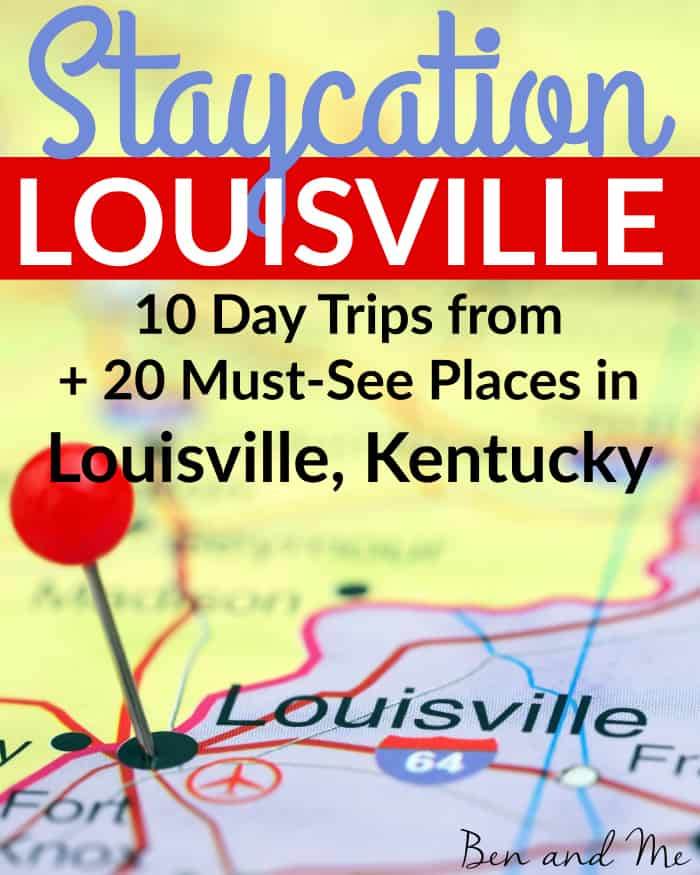 Staycation Louisville -- 10 day trips from + 20 must-see places in Louisville, Kentucky