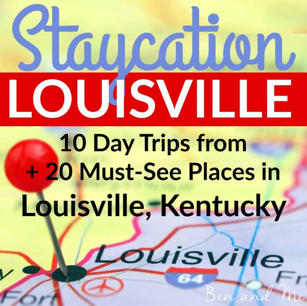 Staycation Louisville — 10 Day Trips In Near Louisville, Kentucky + 20 Must-See Places in the City