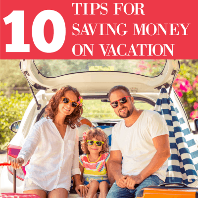 Ten Tips for Saving Money on Vacation