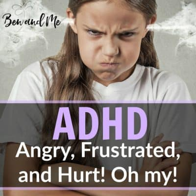 ADHD: Angry, Frustrated, and Hurt! Oh my!