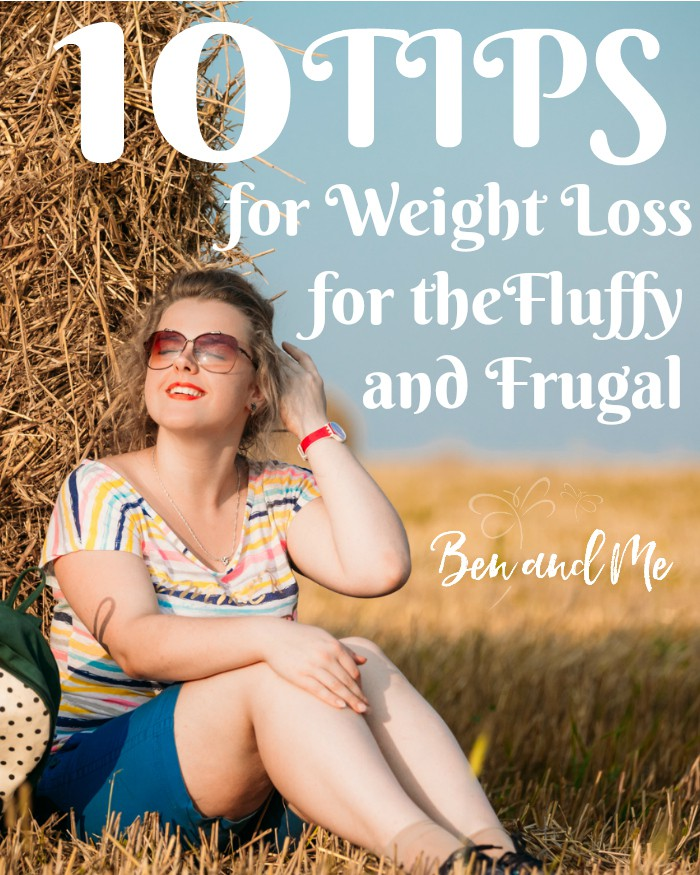 Some weight loss plans can be expensive, but losing weight doesn't have to break the bank. Here are 10 tips for weight loss for the fluffy and frugal woman.