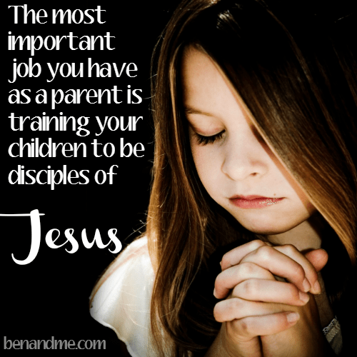 The most important job you have as a parent is training your children to be disciples of Jesus