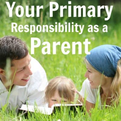 Your Primary Responsibility as a Parent