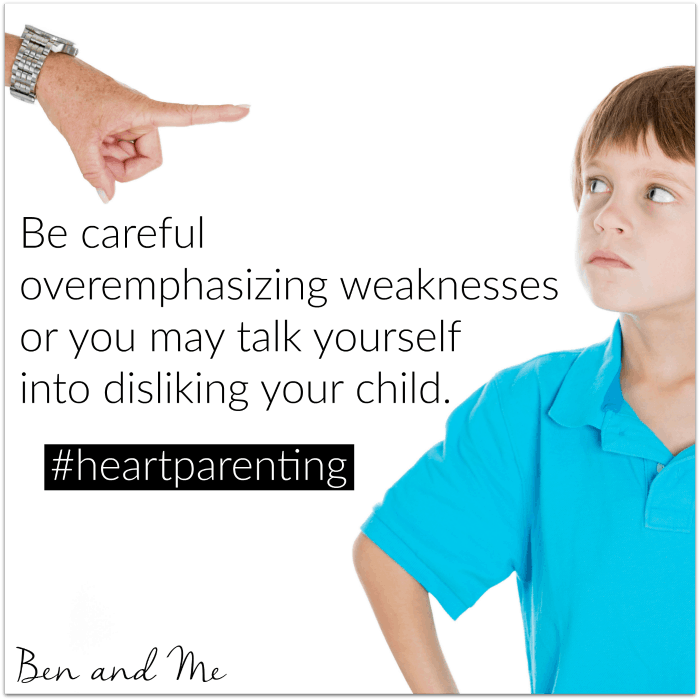 Be careful overemphasizing weaknesses or you may talk yourself into disliking your child. #heartparenting