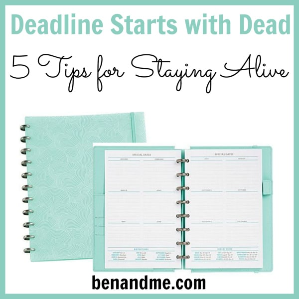 Deadline Starts with Dead 5 Tips for Staying Alive