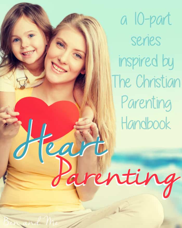 Heart Parenting -- a 10-day series inspired by The Christian Parenting Handbook