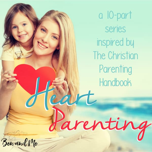 Heart Parenting — a 10-part series based on The Christian Parenting Handbook