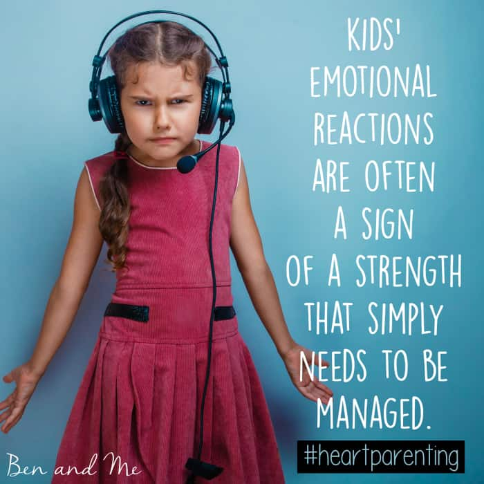 -Kids emotional reactions are often a sign of a strength that simply needs to be managed. #heartparenting