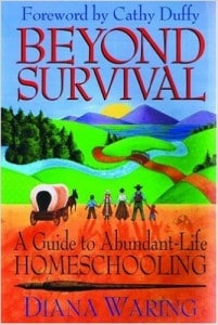 Beyond Survival A Guide to Abundant Life Homeschooling