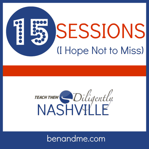 Top 15 Sessions (I Hope Not to Miss) at Teach Them Diligently Nashville