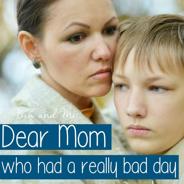Dear Mom Who Had a Really Bad Day