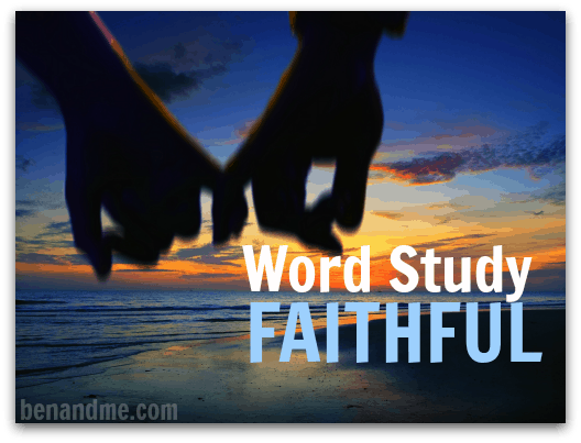 F is for Faithful (a word study)