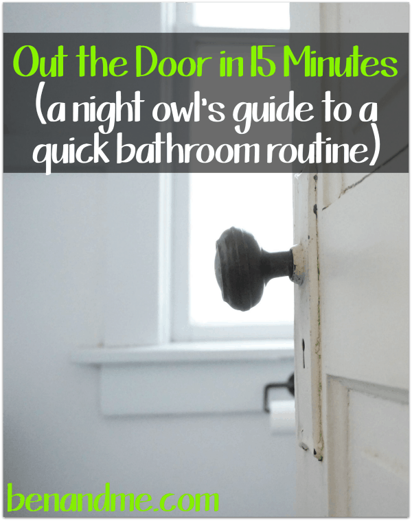 Out the Door in 15 Minutes a night owl's guide to a quick bathroom routine