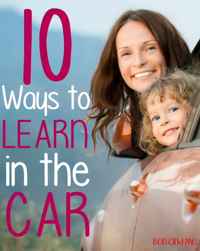 10 Ways to Learn in the Car -- car time is a great time for learning. Here are some ideas to get you started!