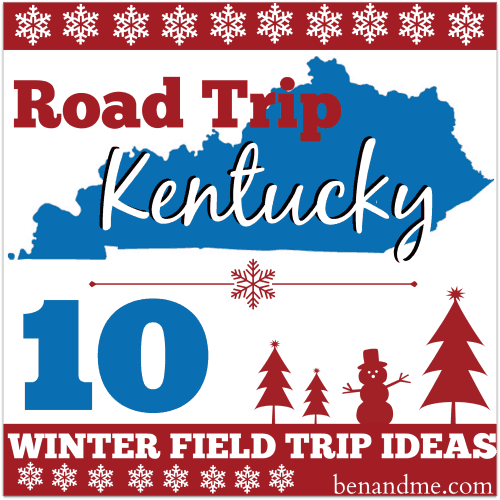 Road Trip Kentucky: 10 Winter Field Trip Ideas