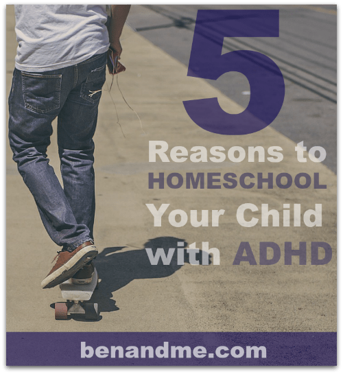 5 Reasons to Homeschool Your Child with ADHD