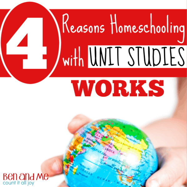 4 Reasons Why Homeschooling with Unit Studies Works