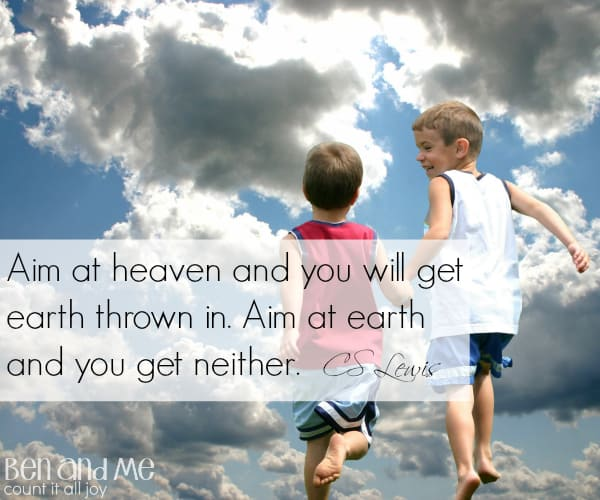 #CSLewis Aim at heaven and you will get earth thrown in. Aim at earth and you get neither.