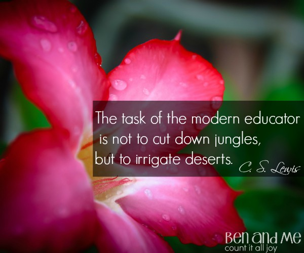 #CSLewis The task of the modern educator is not to cut down jungles, but to irrigate deserts.
