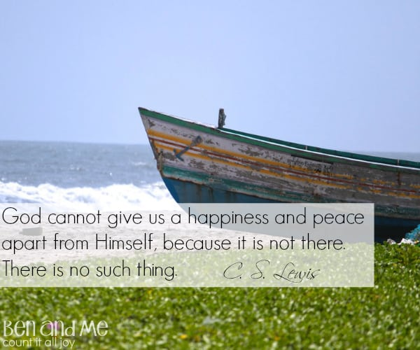 #CSLewis God cannot give us a happiness and peace apart from Himself, because it is not there. There is no such thing.