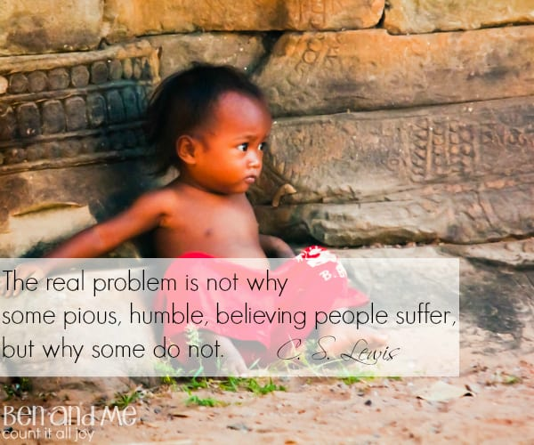 #CSLewis The real problem is not why some pious, humble, believing people suffer, but why some don't.