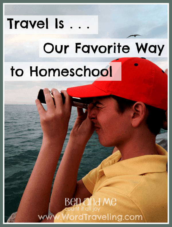 Travel Is . . . Our Favorite Way to Homeschool
