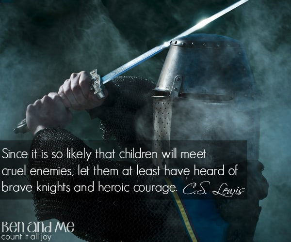 #CSLewis Since it is so likely that children will meet cruel enemies, let them at least have heard of brave knights and heroic courage.