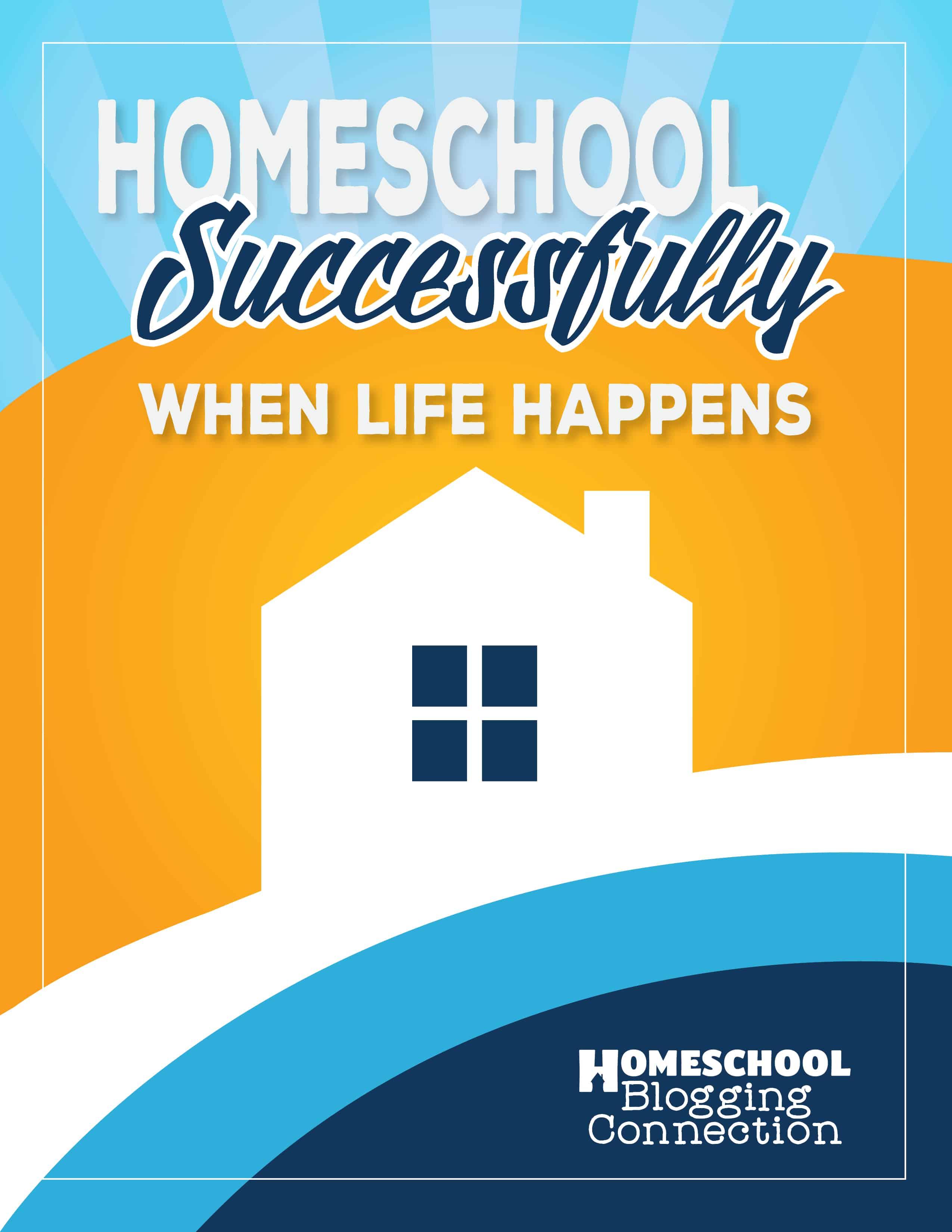 Homeschool Successfully When Life Happens