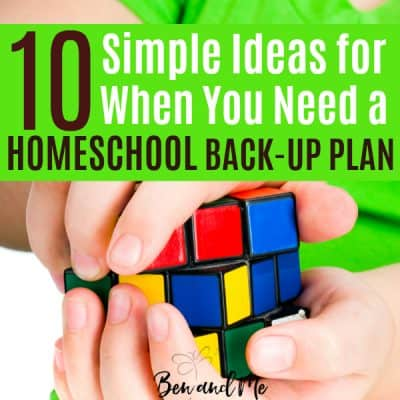 10 Simple Ideas for When You Need a Homeschool Back-up Plan
