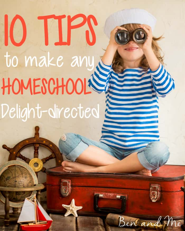 10 Tips to Make Any Homeschool Delight-directed