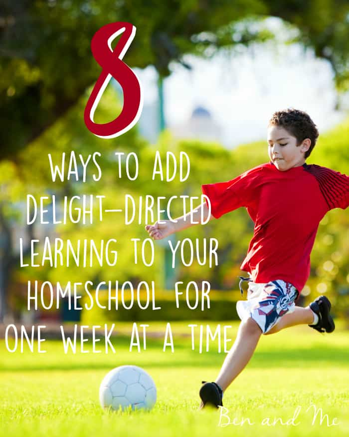 8 Ways to Add Delight-directed Learning to Your Homeschool for One Week at a Time
