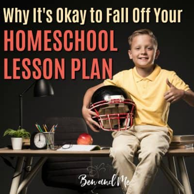 Why It's Okay to Fall Off Your Homeschool Lesson Plan