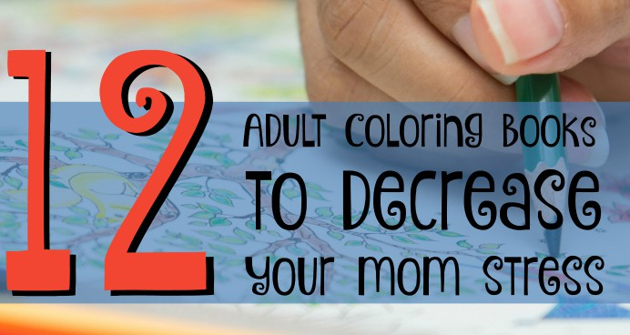 Adult Coloring Books To Decrease Your Mom Stress The Best Coloring Book Tools