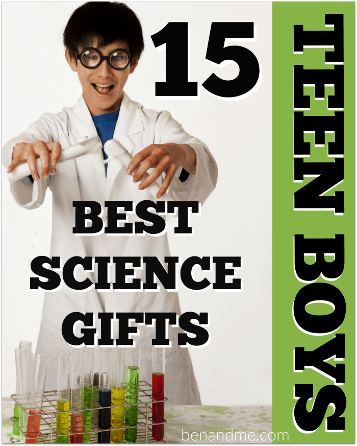 15 Best Science Gifts For Teen Boys Ben And Me