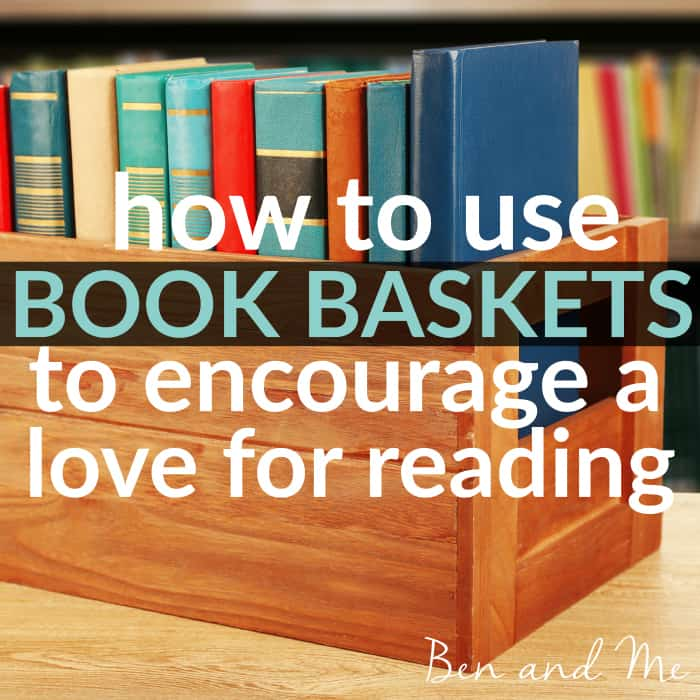 How to Use Book Baskets to Encourage a Love for Reading