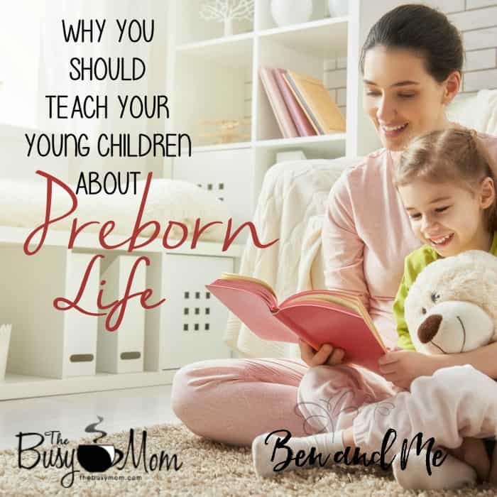 Why You Should Teach Your Young Children about Preborn Life (The Busy Mom)