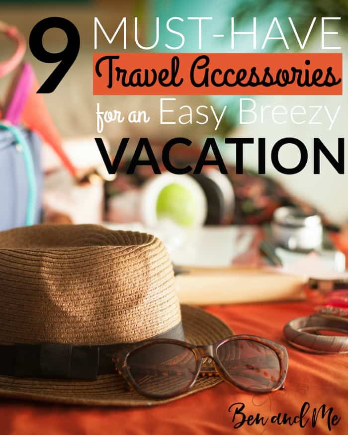 9 Must Have Travel Accessories for an Easy Breezy Vacation