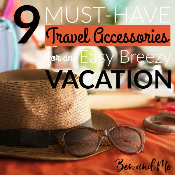 9 Must-Have Travel Accessories For An Easy Breezy Vacation