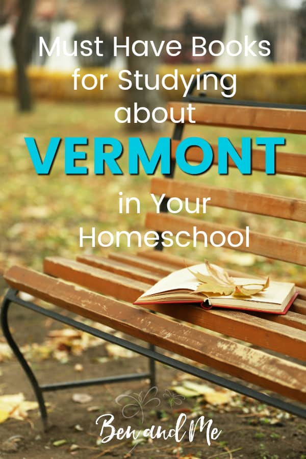 Vermont Book Basket -- must read books for visiting or studying The Green Mountain State! Includes other ideas and resources for a Vermont unit study! #homeschool #traveltheUSA #vermontunitstudy #unitstudies #homeschoolgeography