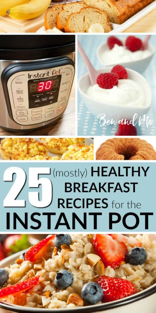 The Instant Pot is not just for dinner! Let these 25 (mostly) healthy breakfast recipes for the Instant Pot convince you! #instantpot #instapot #breakfastrecipes #healthybreakfast #healthyrecipes