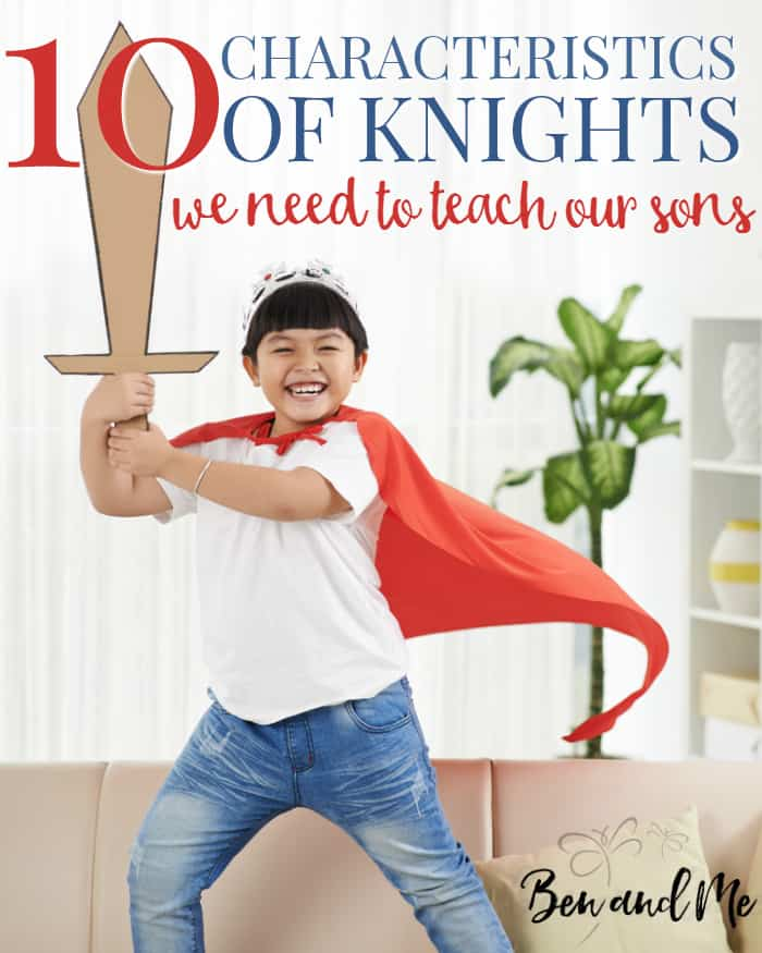 These 10 characteristics of knights give us examples of godly wisdom and behavior that we should all be teaching our sons.